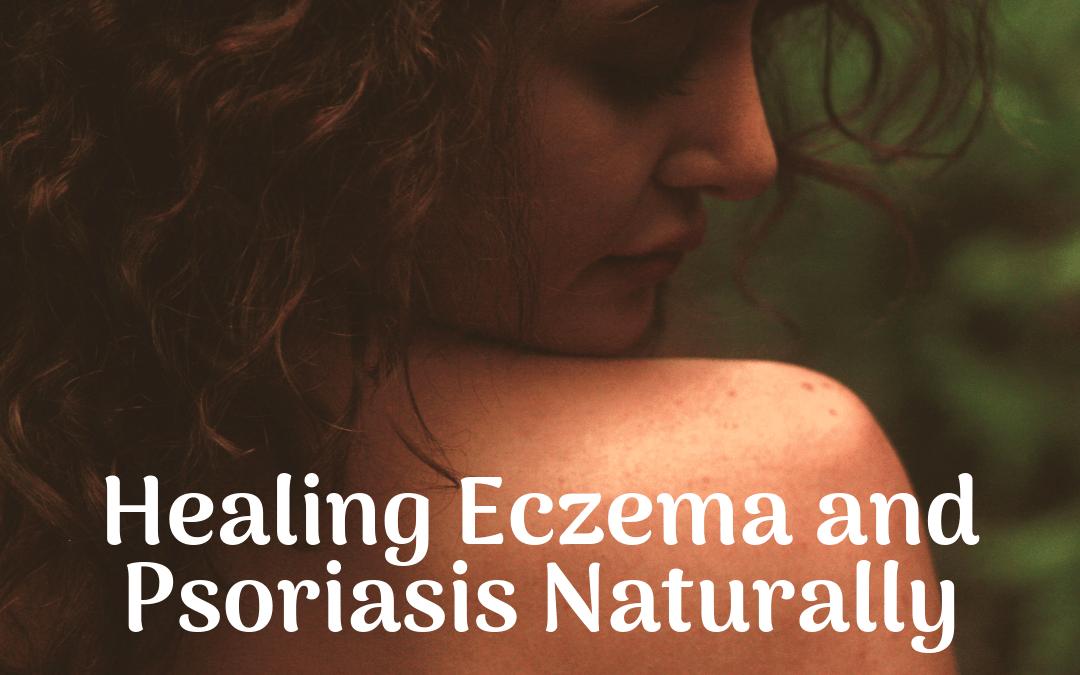 Healing Eczema and Psoriasis Naturally